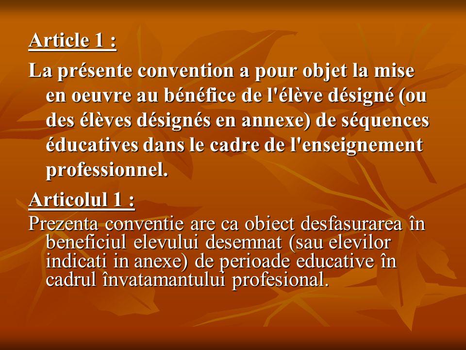Article 1 : La présente convention a pour objet la mise en oeuvre au bénéfice de l'élève désigné (ou des élèves désignés en annexe) de séquences éduca