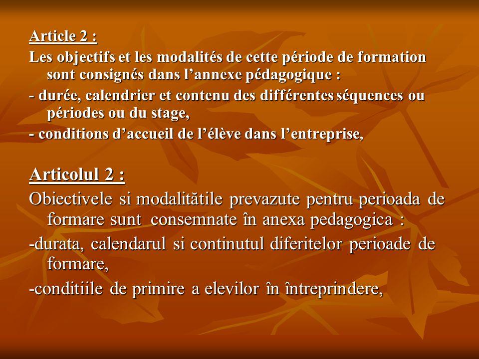 Article 2 : Les objectifs et les modalités de cette période de formation sont consignés dans l'annexe pédagogique : - durée, calendrier et contenu des
