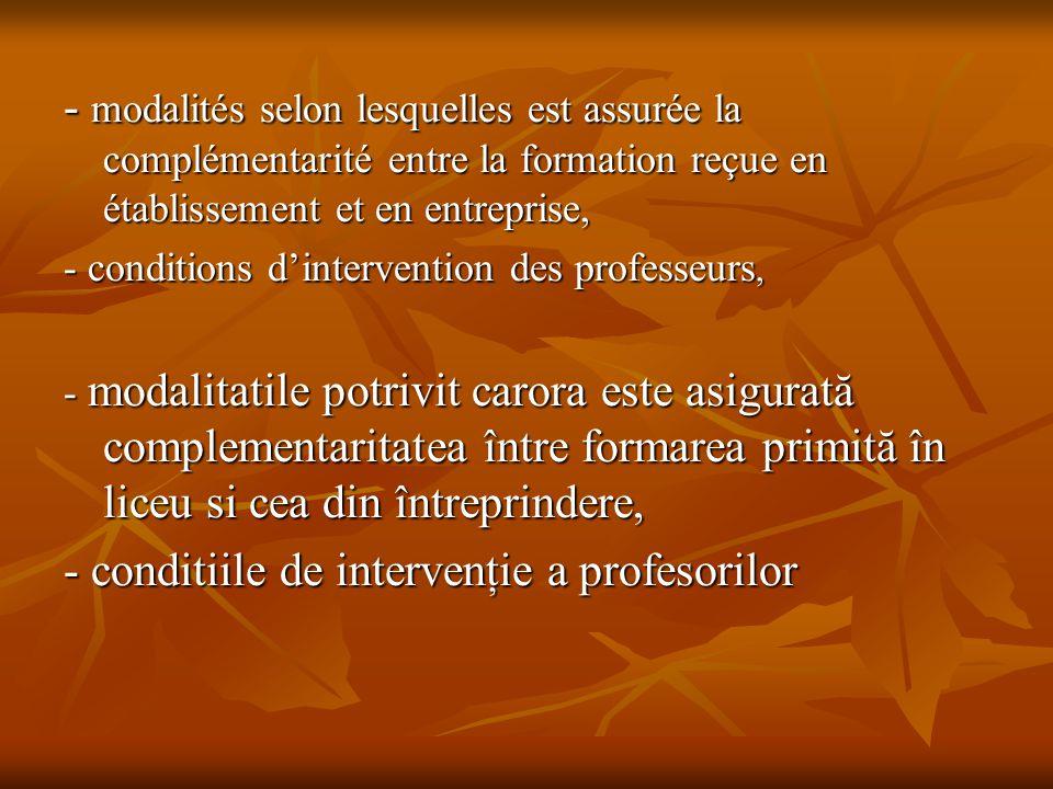 - modalités selon lesquelles est assurée la complémentarité entre la formation reçue en établissement et en entreprise, - conditions d'intervention de