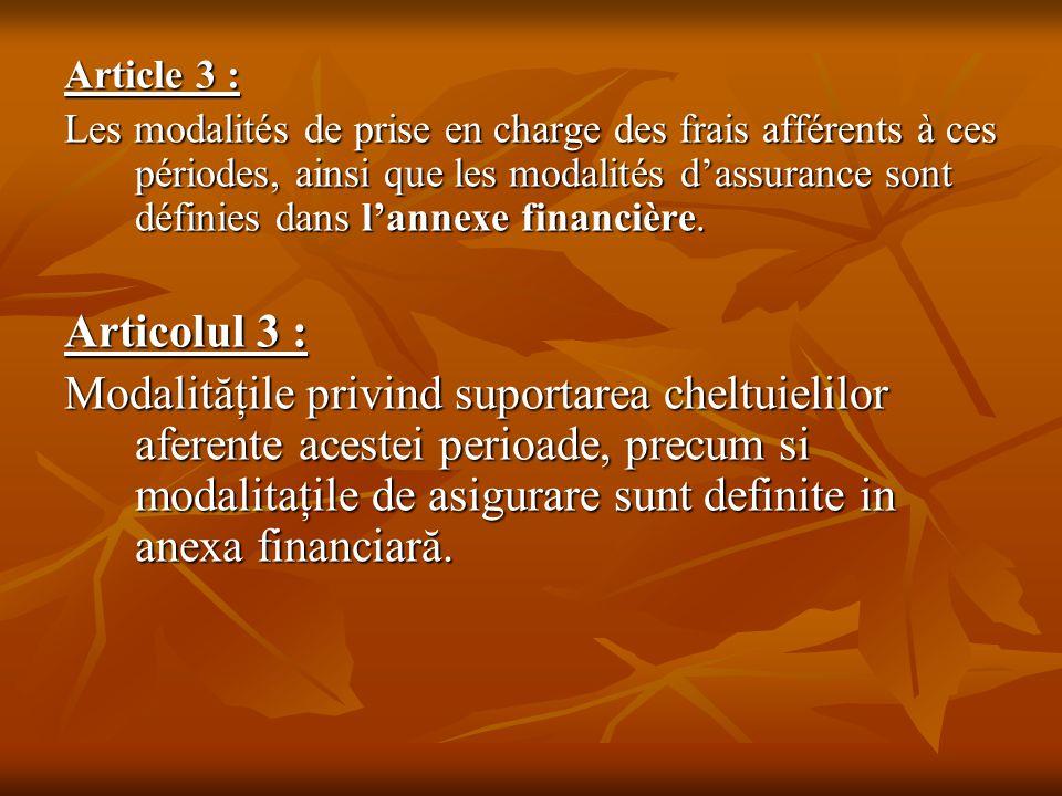 Article 3 : Les modalités de prise en charge des frais afférents à ces périodes, ainsi que les modalités d'assurance sont définies dans l'annexe finan