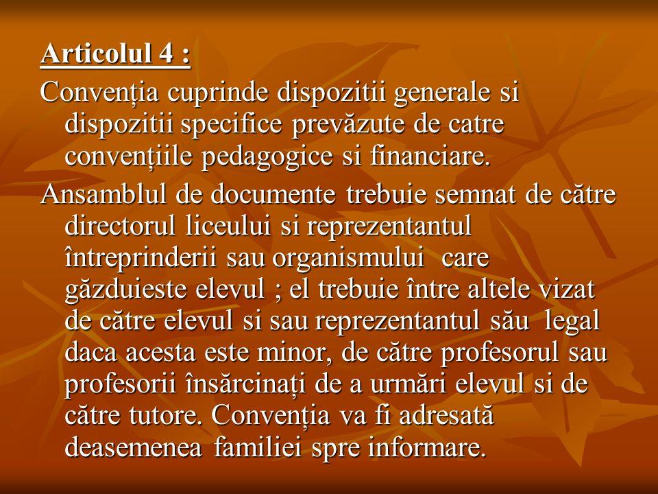 Articolul 4 : Convenţia cuprinde dispozitii generale si dispozitii specifice prevăzute de catre convenţiile pedagogice si financiare. Ansamblul de doc