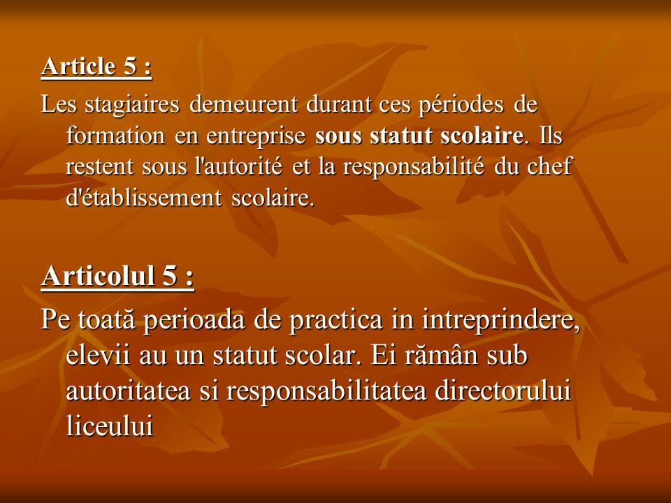 Article 5 : Les stagiaires demeurent durant ces périodes de formation en entreprise sous statut scolaire. Ils restent sous l'autorité et la responsabi