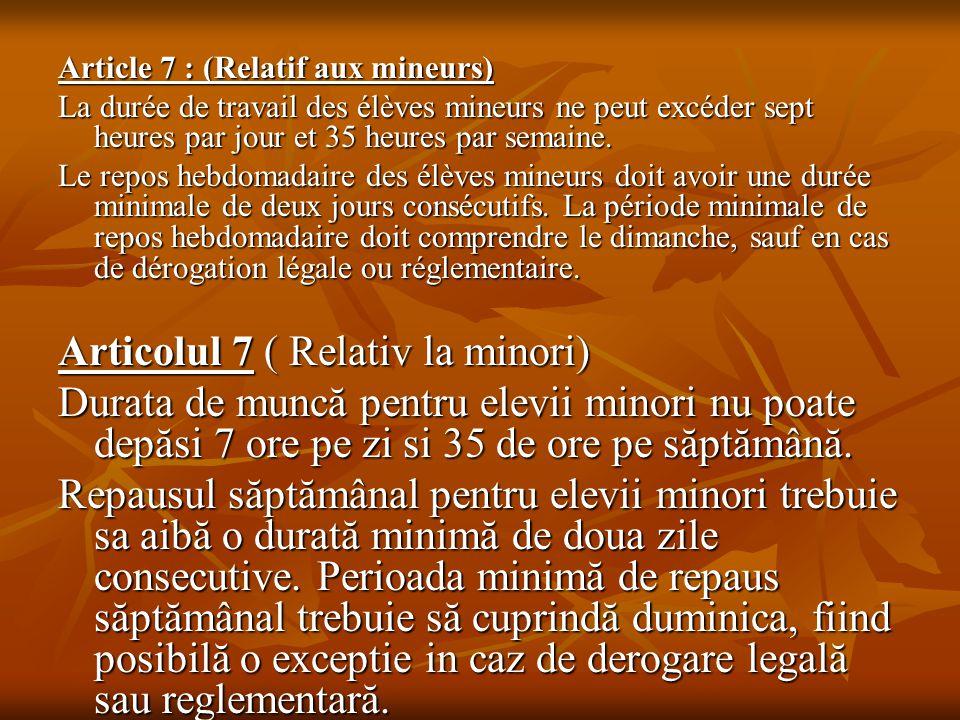Article 7 : (Relatif aux mineurs) La durée de travail des élèves mineurs ne peut excéder sept heures par jour et 35 heures par semaine. Le repos hebdo