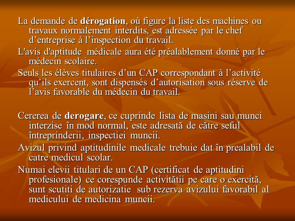 La demande de dérogation, où figure la liste des machines ou travaux normalement interdits, est adressée par le chef d'entreprise à l'inspection du tr