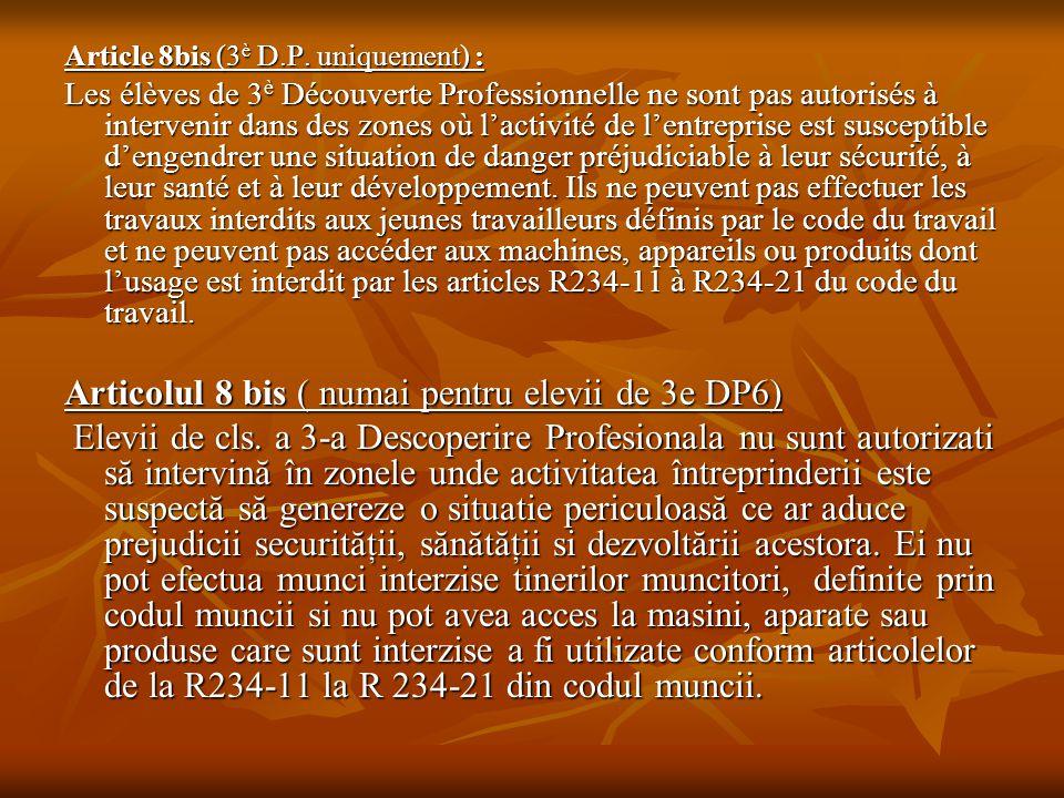 Article 8bis (3 è D.P. uniquement) : Les élèves de 3 è Découverte Professionnelle ne sont pas autorisés à intervenir dans des zones où l'activité de l