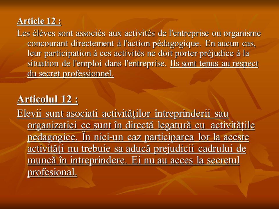 Article 12 : Les élèves sont associés aux activités de l'entreprise ou organisme concourant directement à l'action pédagogique. En aucun cas, leur par