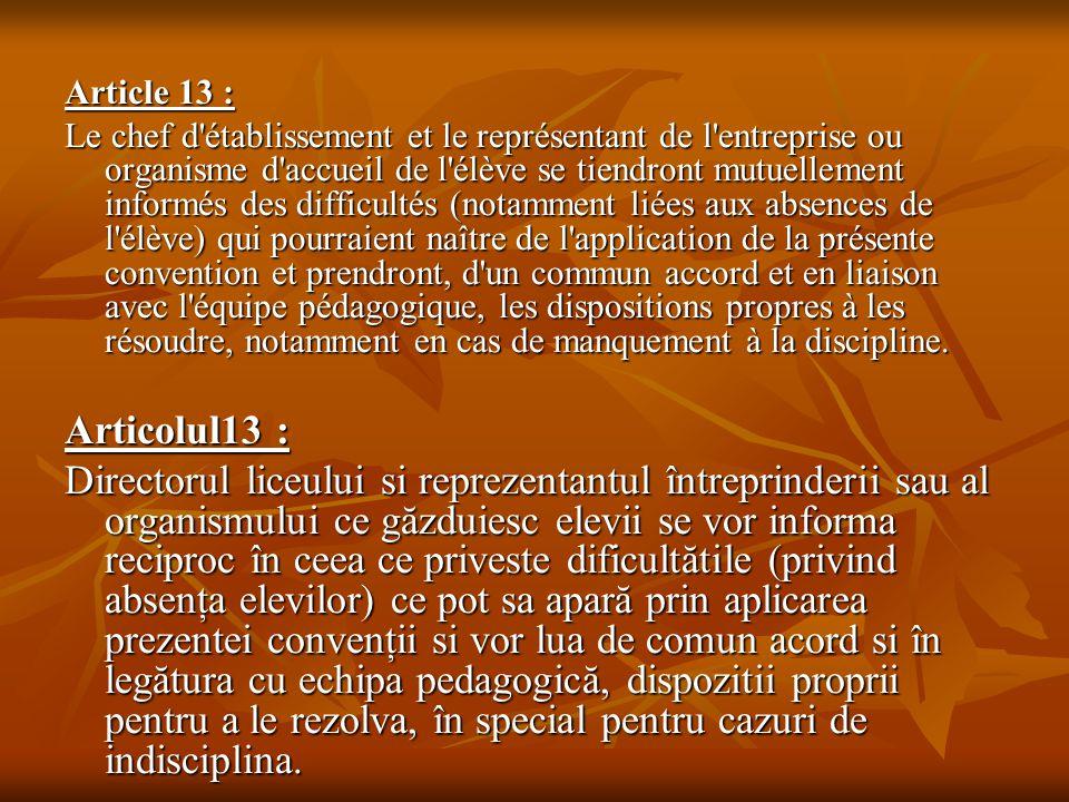 Article 13 : Le chef d'établissement et le représentant de l'entreprise ou organisme d'accueil de l'élève se tiendront mutuellement informés des diffi
