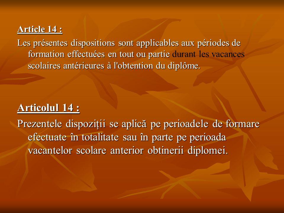 Article 14 : Les présentes dispositions sont applicables aux périodes de formation effectuées en tout ou partie scolaires antérieures à l'obtention du
