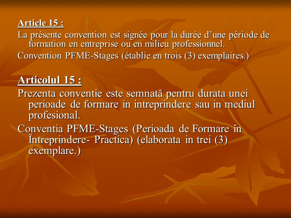Article 15 : La présente convention est signée pour la durée d'une période de formation en entreprise ou en milieu professionnel. Convention PFME-Stag