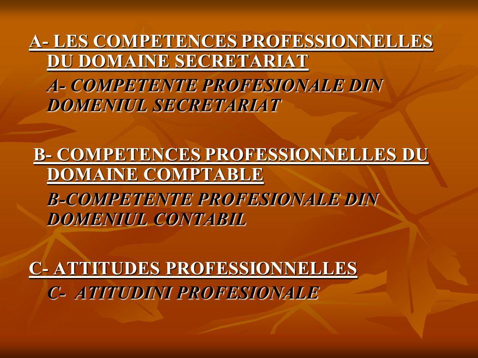 A- LES COMPETENCES PROFESSIONNELLES DU DOMAINE SECRETARIAT A- COMPETENTE PROFESIONALE DIN DOMENIUL SECRETARIAT B- COMPETENCES PROFESSIONNELLES DU DOMA