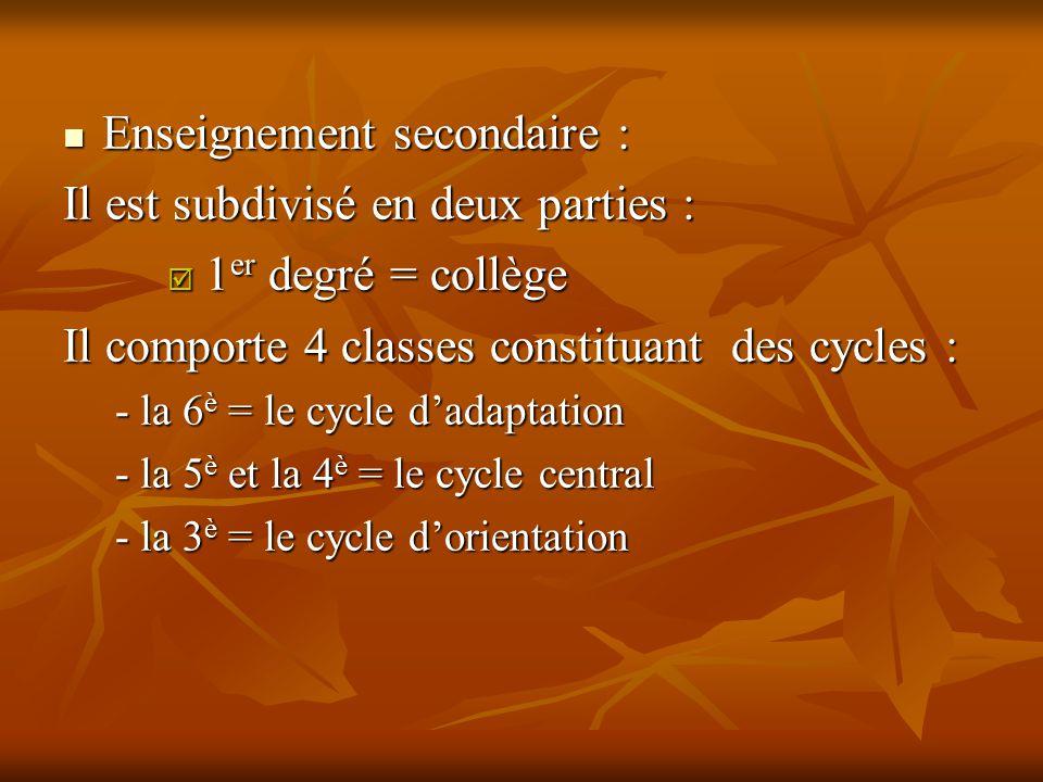 Enseignement secondaire : Enseignement secondaire : Il est subdivisé en deux parties :  1 er degré = collège Il comporte 4 classes constituant des cy