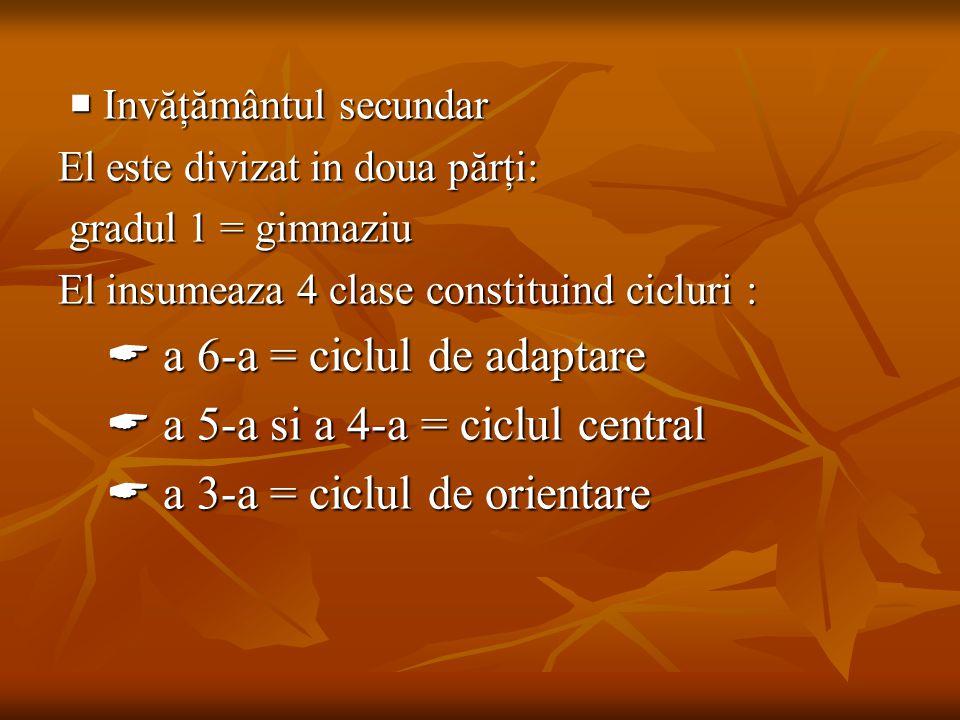  Invăţământul secundar  Invăţământul secundar El este divizat in doua părţi: gradul 1 = gimnaziu gradul 1 = gimnaziu El insumeaza 4 clase constituin