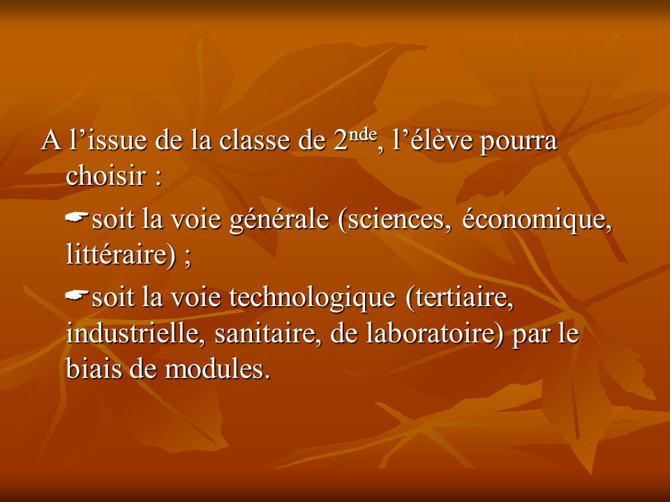A l'issue de la classe de 2 nde, l'élève pourra choisir :  soit la voie générale (sciences, économique, littéraire) ;  soit la voie générale (scienc