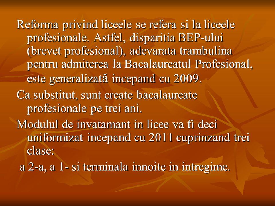 Reforma privind liceele se refera si la liceele profesionale. Astfel, disparitia BEP-ului (brevet profesional), adevarata trambulina pentru admiterea