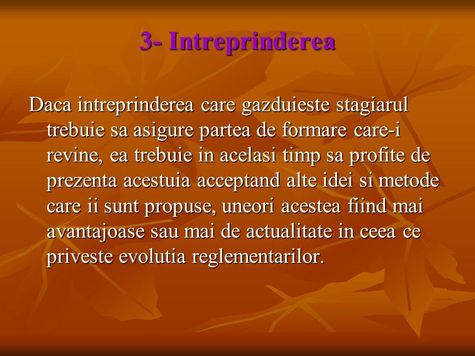 3- Intreprinderea Daca intreprinderea care gazduieste stagiarul trebuie sa asigure partea de formare care-i revine, ea trebuie in acelasi timp sa prof