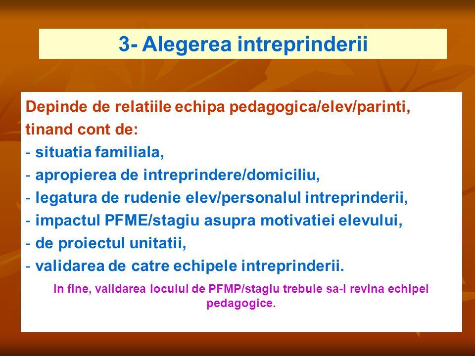 3- Alegerea intreprinderii Depinde de relatiile echipa pedagogica/elev/parinti, tinand cont de: - situatia familiala, - apropierea de intreprindere/do