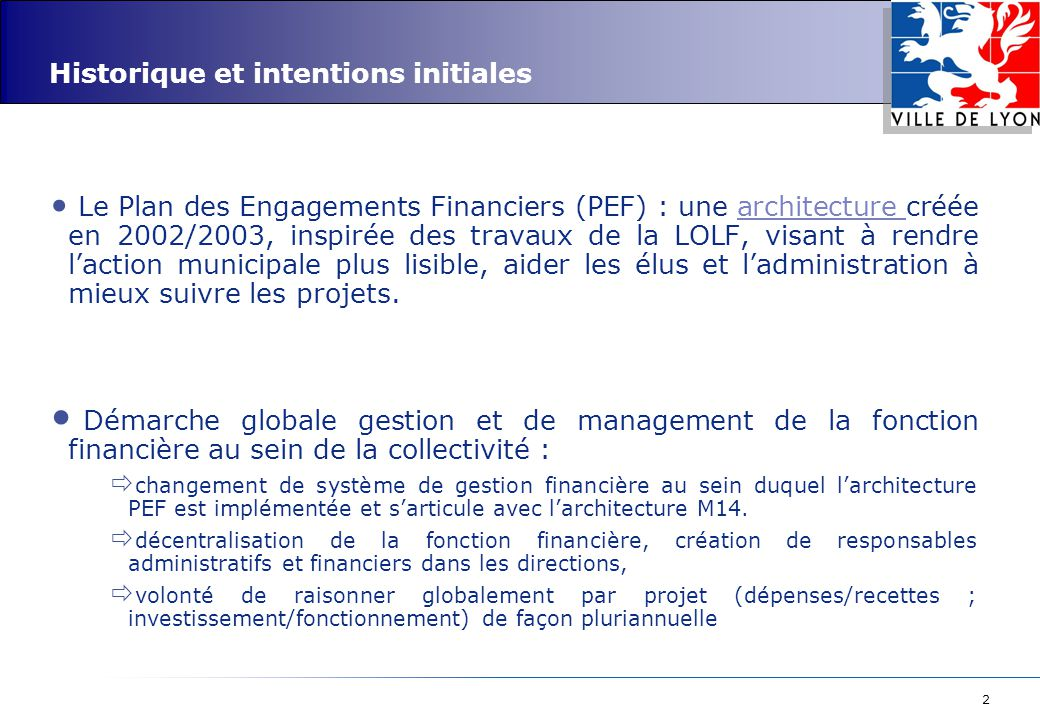 2 Historique et intentions initiales Le Plan des Engagements Financiers (PEF) : une architecture créée en 2002/2003, inspirée des travaux de la LOLF,