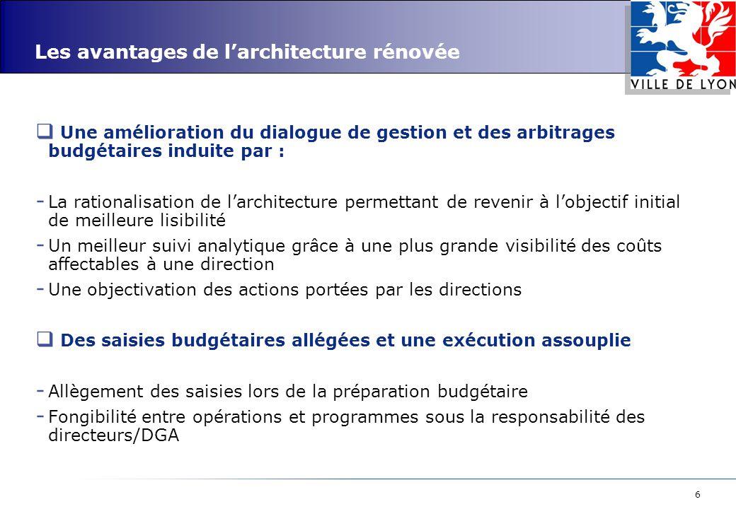 6 Les avantages de l'architecture rénovée  Une amélioration du dialogue de gestion et des arbitrages budgétaires induite par : - La rationalisation d