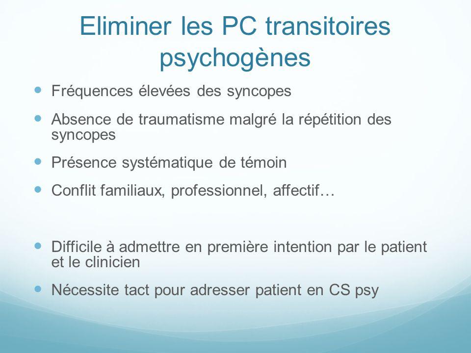 Eliminer les PC transitoires psychogènes Fréquences élevées des syncopes Absence de traumatisme malgré la répétition des syncopes Présence systématiqu