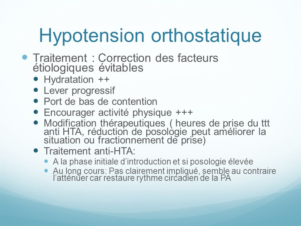 Hypotension orthostatique Traitement : Correction des facteurs étiologiques évitables Hydratation ++ Lever progressif Port de bas de contention Encour