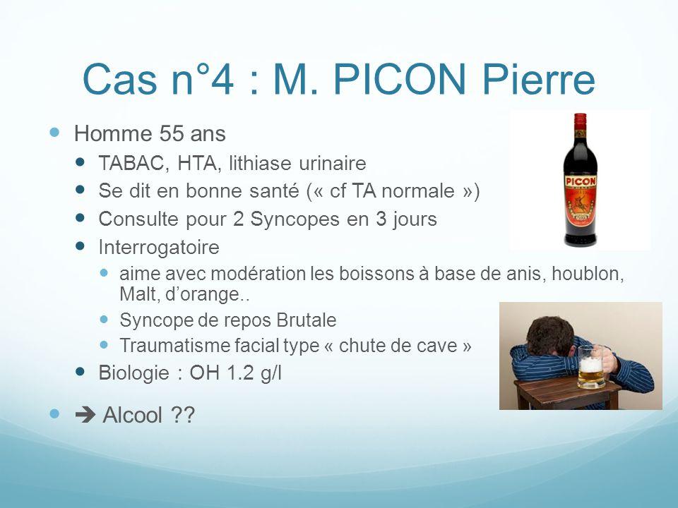 Cas n°4 : M. PICON Pierre Homme 55 ans TABAC, HTA, lithiase urinaire Se dit en bonne santé (« cf TA normale ») Consulte pour 2 Syncopes en 3 jours Int