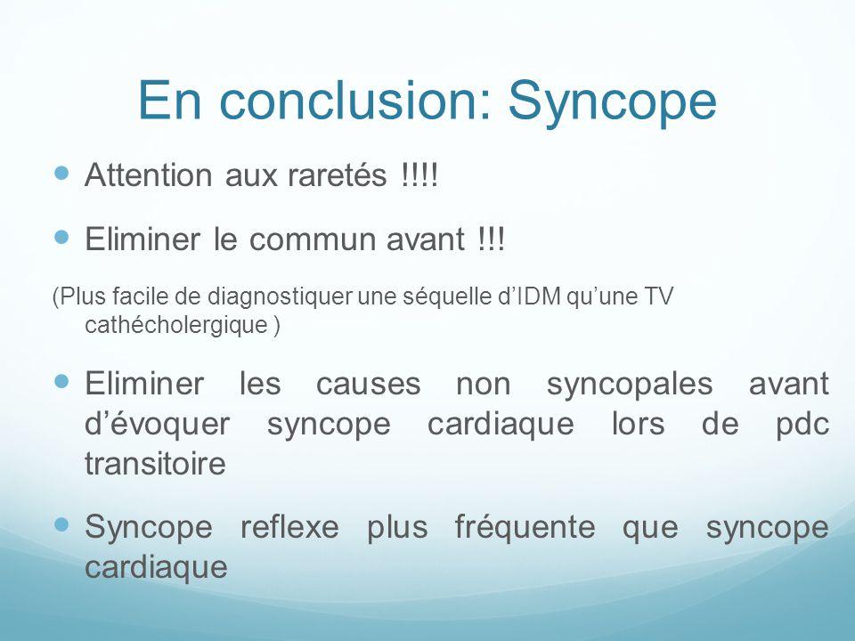 En conclusion: Syncope Attention aux raretés !!!! Eliminer le commun avant !!! (Plus facile de diagnostiquer une séquelle d'IDM qu'une TV cathécholerg