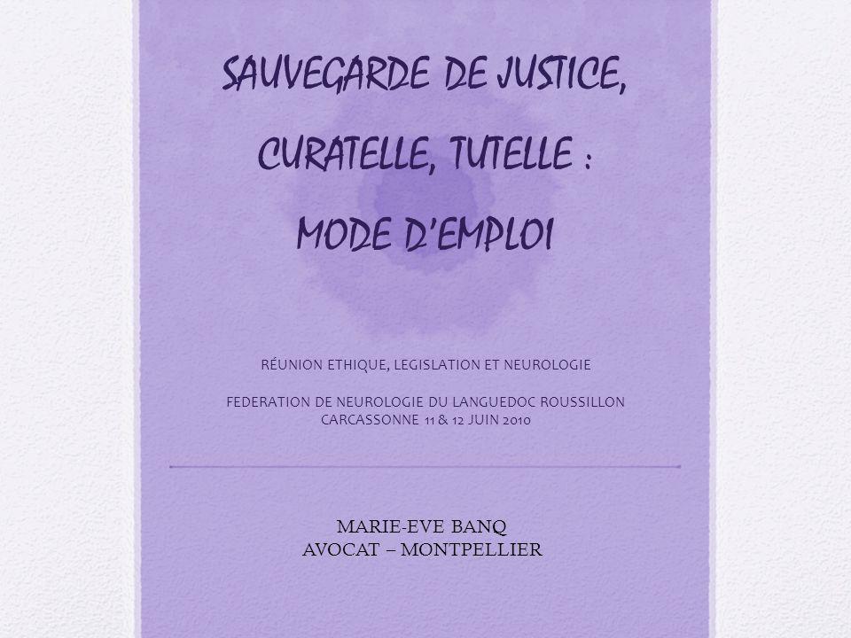 SAUVEGARDE DE JUSTICE, CURATELLE, TUTELLE : MODE D'EMPLOI RÉUNION ETHIQUE, LEGISLATION ET NEUROLOGIE FEDERATION DE NEUROLOGIE DU LANGUEDOC ROUSSILLON