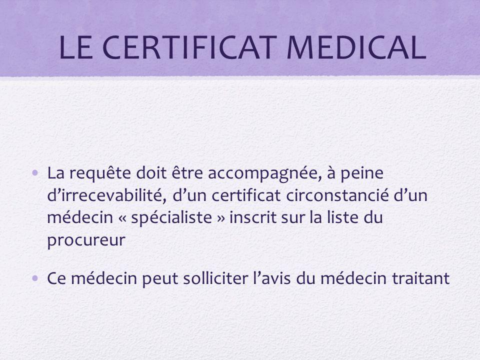 LE CERTIFICAT MEDICAL La requête doit être accompagnée, à peine d'irrecevabilité, d'un certificat circonstancié d'un médecin « spécialiste » inscrit s