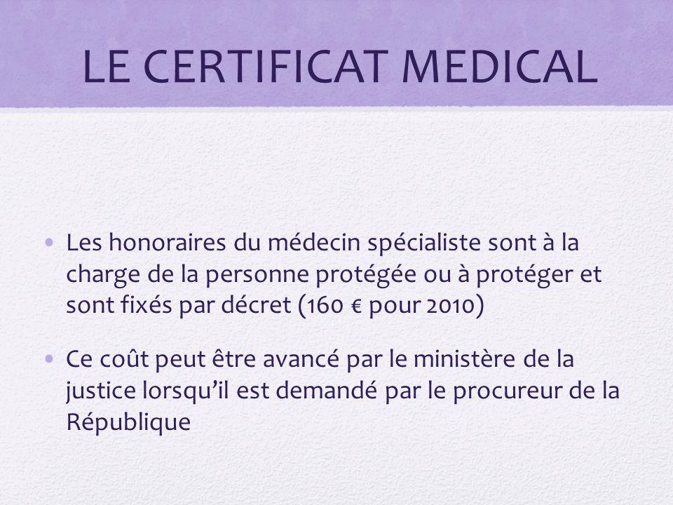 LE CERTIFICAT MEDICAL Les honoraires du médecin spécialiste sont à la charge de la personne protégée ou à protéger et sont fixés par décret (160 € pou
