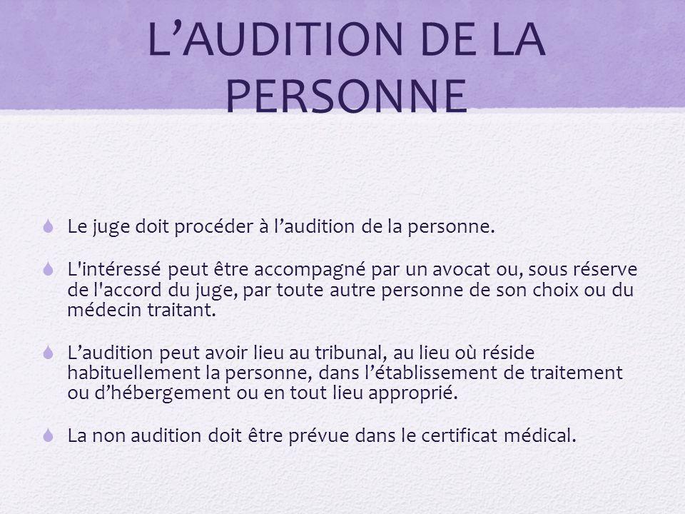 L'AUDITION DE LA PERSONNE  Le juge doit procéder à l'audition de la personne.  L'intéressé peut être accompagné par un avocat ou, sous réserve de l'