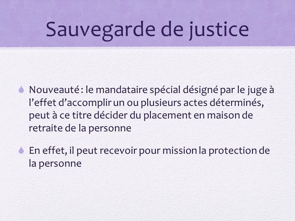 Sauvegarde de justice  Nouveauté : le mandataire spécial désigné par le juge à l'effet d'accomplir un ou plusieurs actes déterminés, peut à ce titre