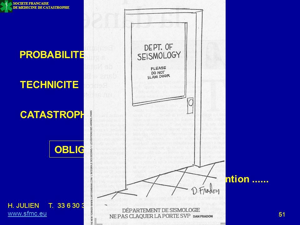 SOCIETE FRANCAISE DE MEDECINE DE CATASTROPHE 51 CONCLUSION PROBABILITE TECHNICITE OBLIGATION DE PREPARATION CATASTROPHE MAJEURE Merci de votre attenti