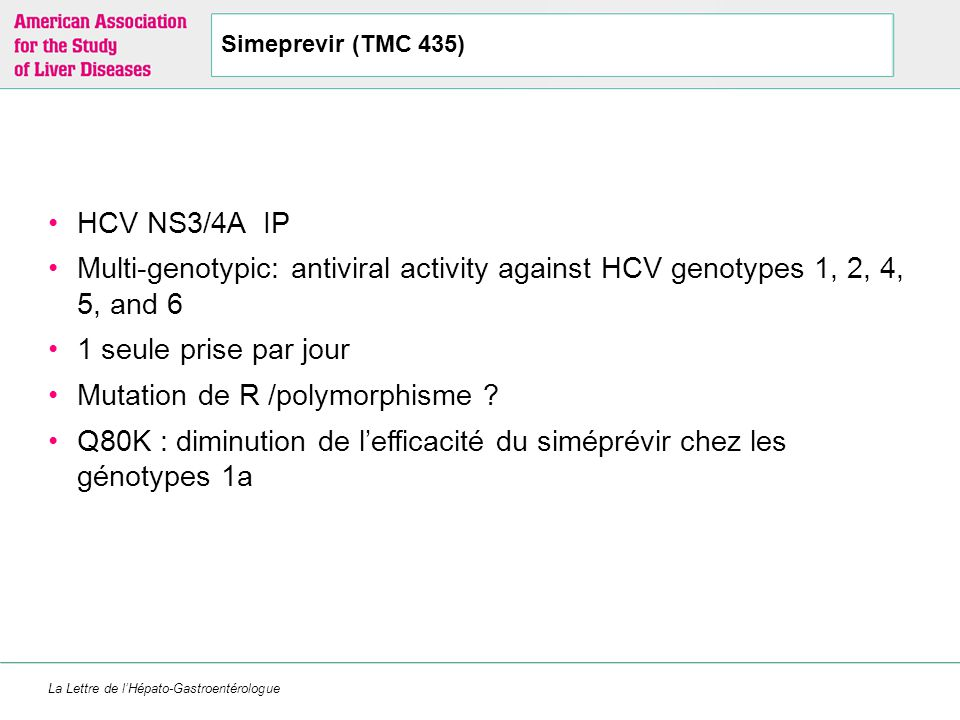 La Lettre de l'Hépato-Gastroentérologue Simeprevir (TMC 435) HCV NS3/4A IP Multi-genotypic: antiviral activity against HCV genotypes 1, 2, 4, 5, and 6