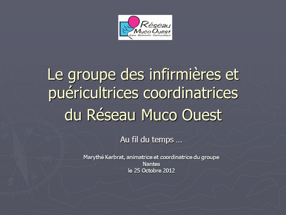Le groupe des infirmières et puéricultrices coordinatrices du Réseau Muco Ouest Au fil du temps … Marythé Kerbrat, animatrice et coordinatrice du groupe Nantes le 25 Octobre 2012