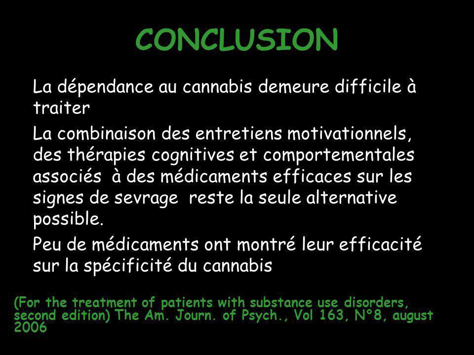 CONCLUSION La dépendance au cannabis demeure difficile à traiter La combinaison des entretiens motivationnels, des thérapies cognitives et comportemen