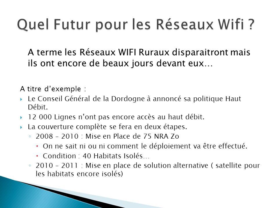 A terme les Réseaux WIFI Ruraux disparaitront mais ils ont encore de beaux jours devant eux… A titre d'exemple :  Le Conseil Général de la Dordogne à