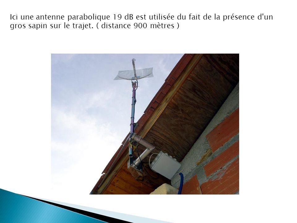 Ici une antenne parabolique 19 dB est utilisée du fait de la présence d'un gros sapin sur le trajet. ( distance 900 mètres )