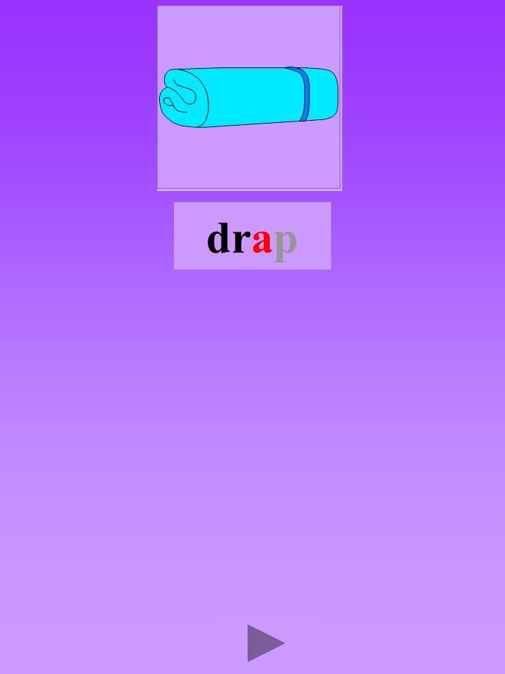 drap4 Quel son-voyelle ? a Dans quel ordre ?      Quel est la bonne syllabe ? arddardardra drradrad