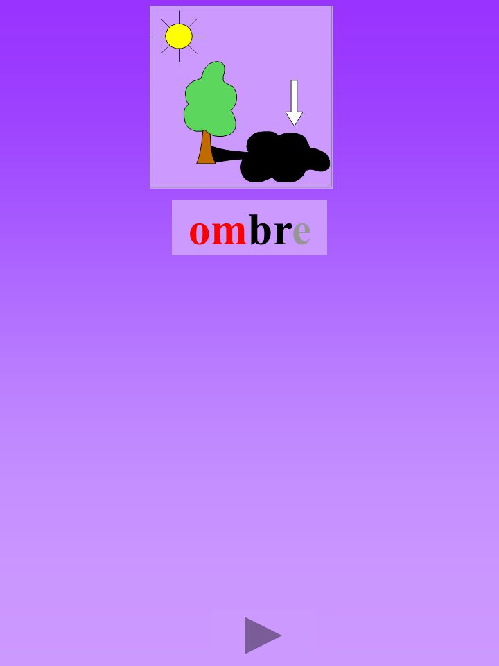 ombre4 Quel son-voyelle ? a Dans quel ordre ?      Quel est la bonne syllabe ? omrbbomrbrom brromb