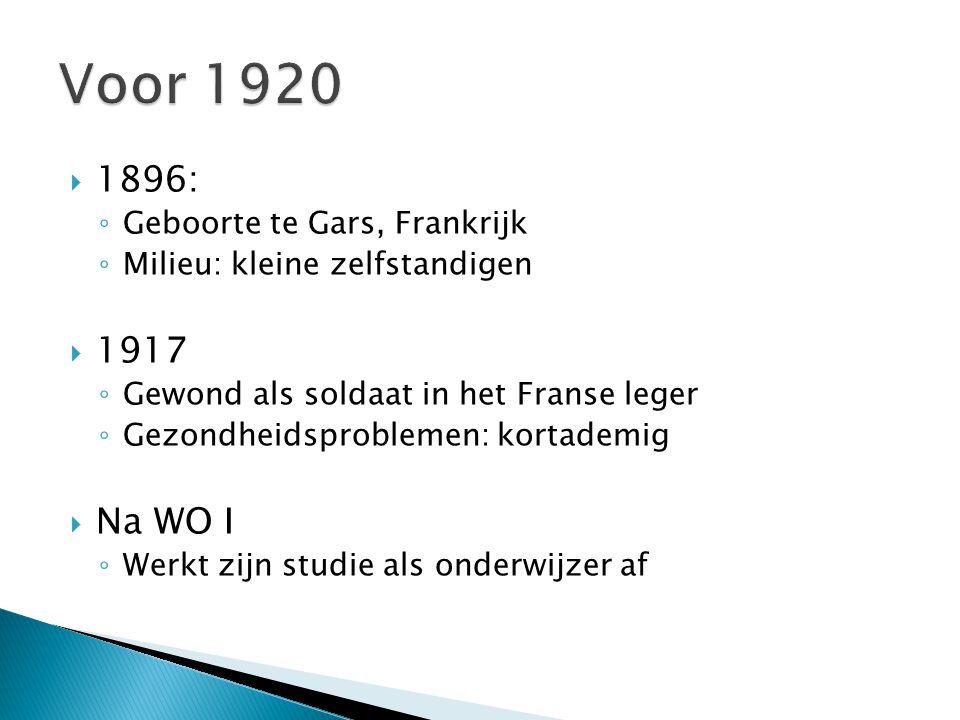 1896: ◦ Geboorte te Gars, Frankrijk ◦ Milieu: kleine zelfstandigen  1917 ◦ Gewond als soldaat in het Franse leger ◦ Gezondheidsproblemen: kortademi
