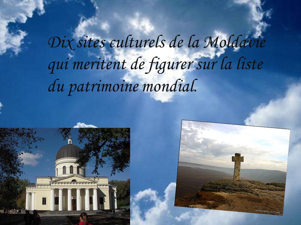 Dix sites culturels de la Moldavie qui meritent de figurer sur la liste du patrimoine mondial.