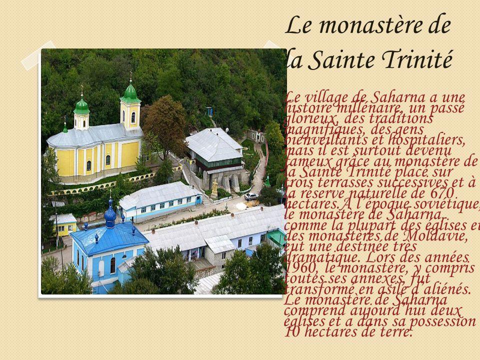 Le monastère de la Sainte Trinité Le village de Saharna a une histoire millénaire, un passé glorieux, des traditions magnifiques, des gens bienveillan