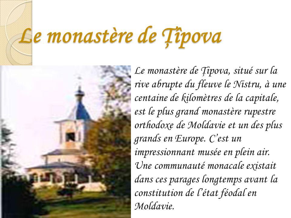 Le monastère de Ţîpova Le monastère de Ţipova, situé sur la rive abrupte du fleuve le Nistru, à une centaine de kilomètres de la capitale, est le plus