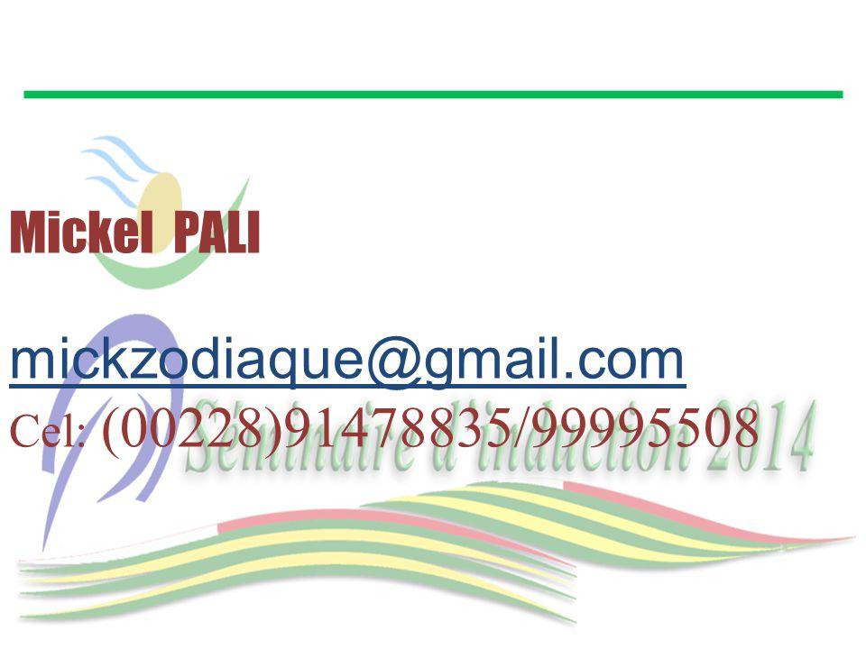 Mickel PALI mickzodiaque@gmail.com Cel: (00228)91478835/99995508