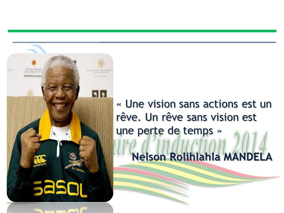 « Une vision sans actions est un rêve. Un rêve sans vision est une perte de temps » Nelson Rolihlahla MANDELA