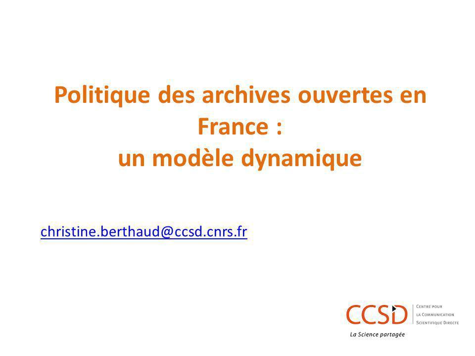 Politique des archives ouvertes en France : un modèle dynamique christine.berthaud@ccsd.cnrs.fr