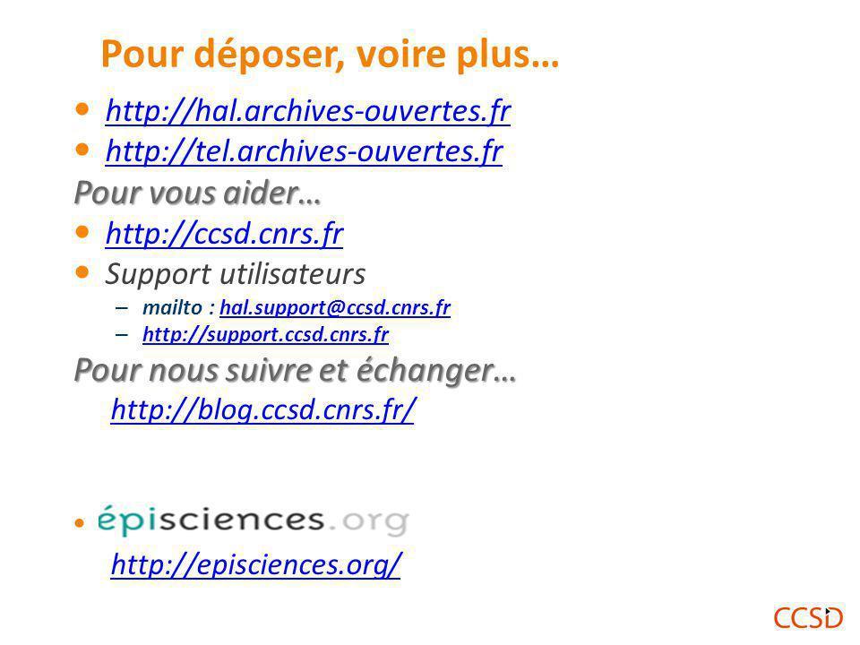 Pour déposer, voire plus… http://hal.archives-ouvertes.fr http://tel.archives-ouvertes.fr Pour vous aider… http://ccsd.cnrs.fr Support utilisateurs – mailto : hal.support@ccsd.cnrs.frhal.support@ccsd.cnrs.fr – http://support.ccsd.cnrs.fr http://support.ccsd.cnrs.fr Pour nous suivre et échanger… http://blog.ccsd.cnrs.fr/.