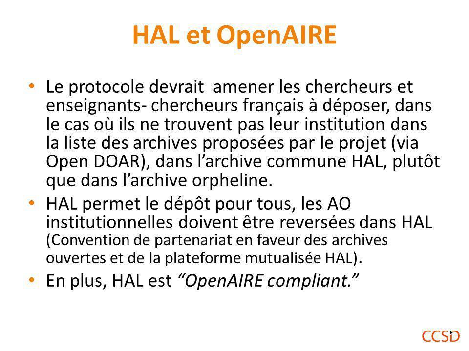 HAL et OpenAIRE Le protocole devrait amener les chercheurs et enseignants- chercheurs français à déposer, dans le cas où ils ne trouvent pas leur institution dans la liste des archives proposées par le projet (via Open DOAR), dans l'archive commune HAL, plutôt que dans l'archive orpheline.