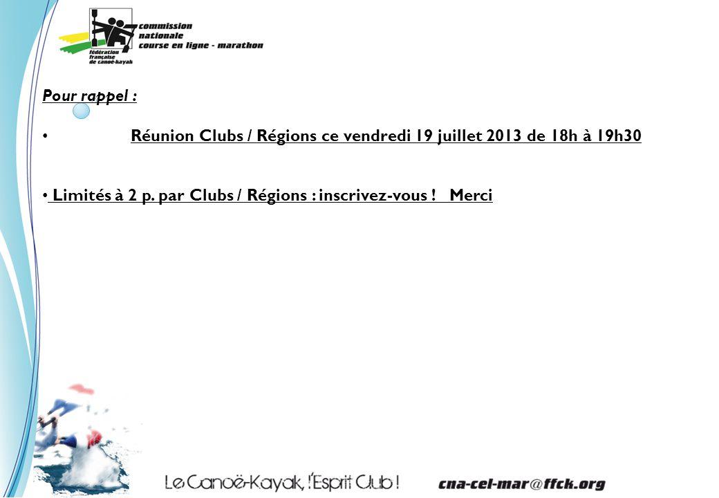 Pour rappel : Réunion Clubs / Régions ce vendredi 19 juillet 2013 de 18h à 19h30 Limités à 2 p.