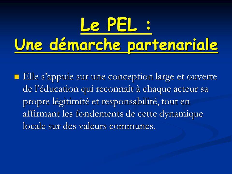 Le PEL : Une démarche partenariale Elle s'appuie sur une conception large et ouverte de l'éducation qui reconnaît à chaque acteur sa propre légitimité et responsabilité, tout en affirmant les fondements de cette dynamique locale sur des valeurs communes.